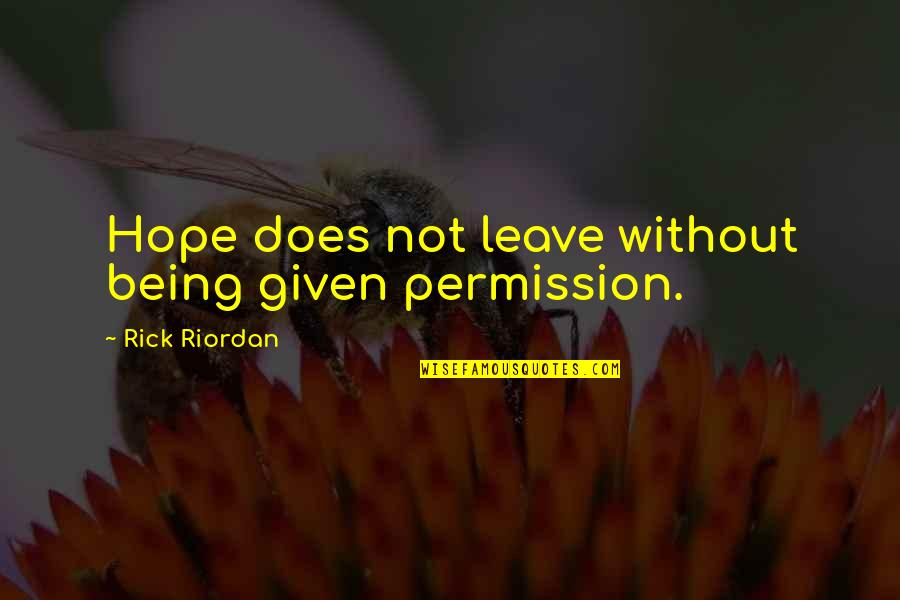 Without Hope Quotes By Rick Riordan: Hope does not leave without being given permission.