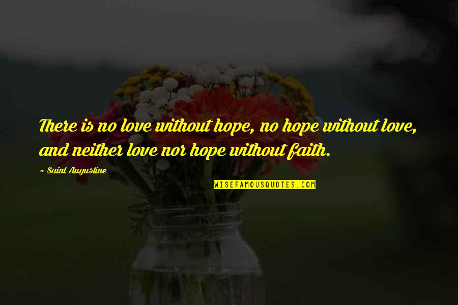 Without Hope Quotes By Saint Augustine: There is no love without hope, no hope