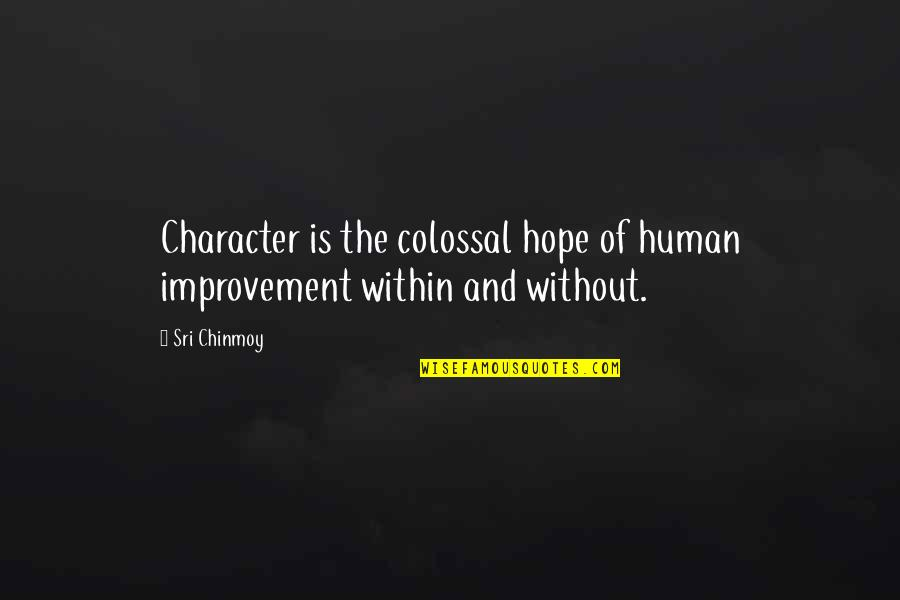 Without Hope Quotes By Sri Chinmoy: Character is the colossal hope of human improvement