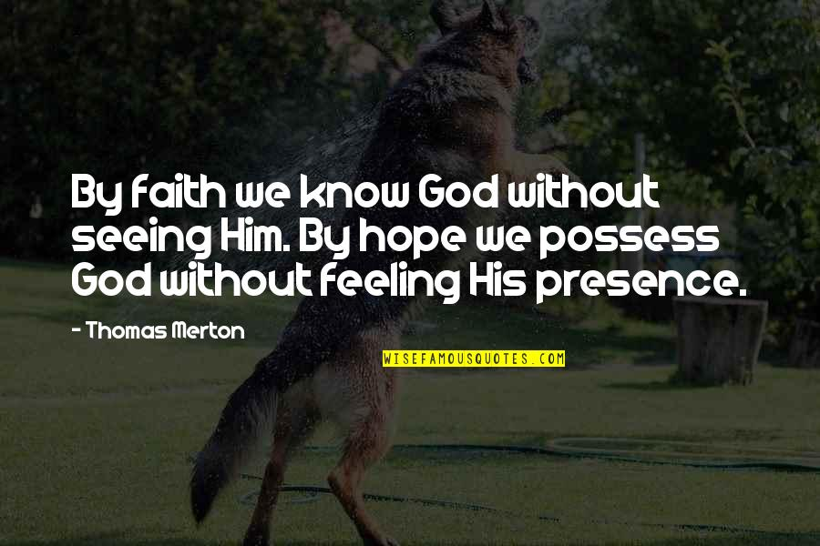 Without Hope Quotes By Thomas Merton: By faith we know God without seeing Him.