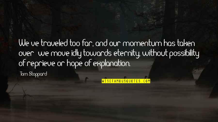 Without Hope Quotes By Tom Stoppard: We've traveled too far, and our momentum has