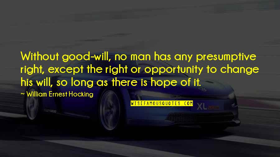 Without Hope Quotes By William Ernest Hocking: Without good-will, no man has any presumptive right,