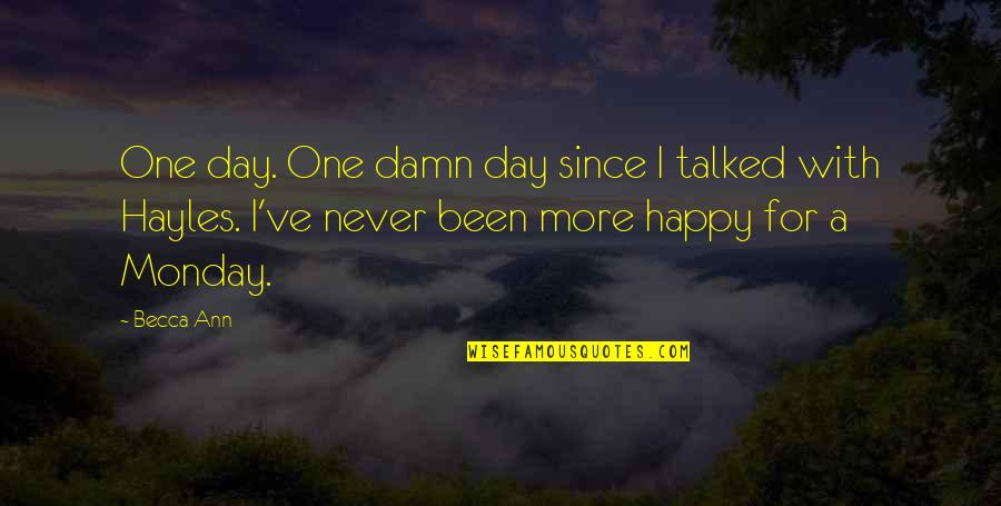 Without Mondays Quotes By Becca Ann: One day. One damn day since I talked