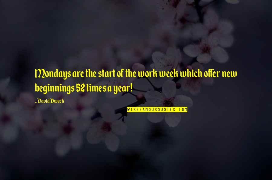 Without Mondays Quotes By David Dweck: Mondays are the start of the work week