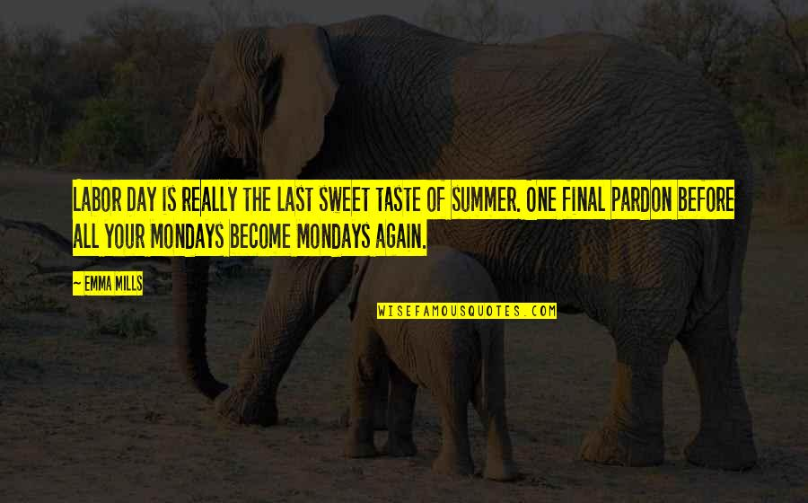 Without Mondays Quotes By Emma Mills: Labor Day is really the last sweet taste