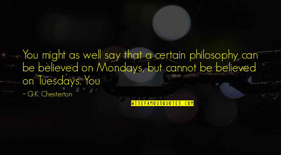 Without Mondays Quotes By G.K. Chesterton: You might as well say that a certain