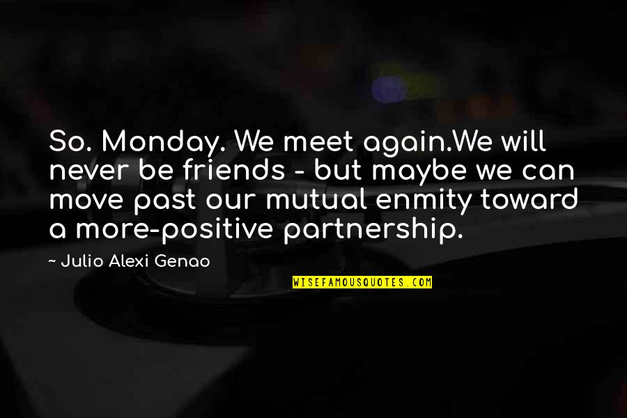 Without Mondays Quotes By Julio Alexi Genao: So. Monday. We meet again.We will never be