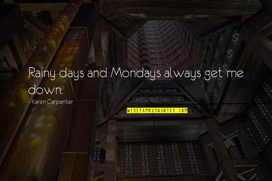 Without Mondays Quotes By Karen Carpenter: Rainy days and Mondays always get me down.