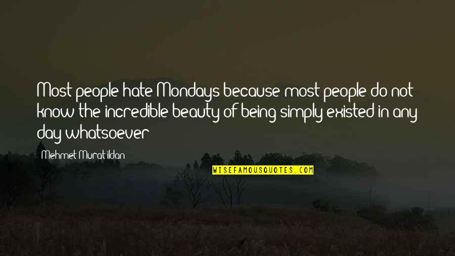 Without Mondays Quotes By Mehmet Murat Ildan: Most people hate Mondays because most people do