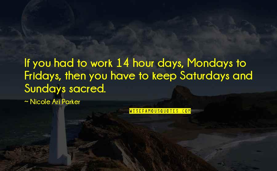 Without Mondays Quotes By Nicole Ari Parker: If you had to work 14 hour days,
