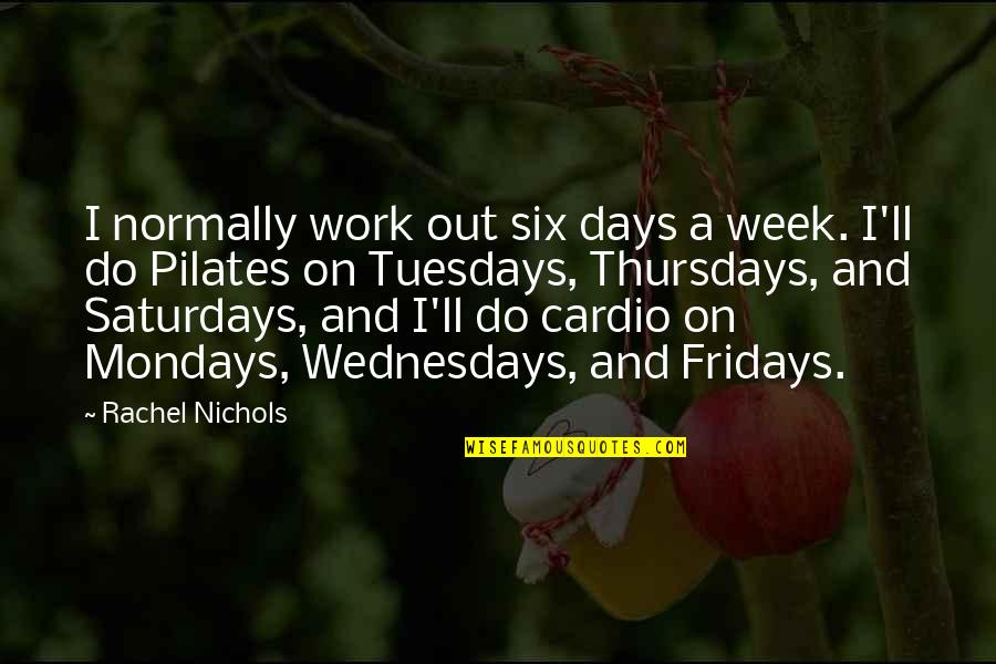 Without Mondays Quotes By Rachel Nichols: I normally work out six days a week.