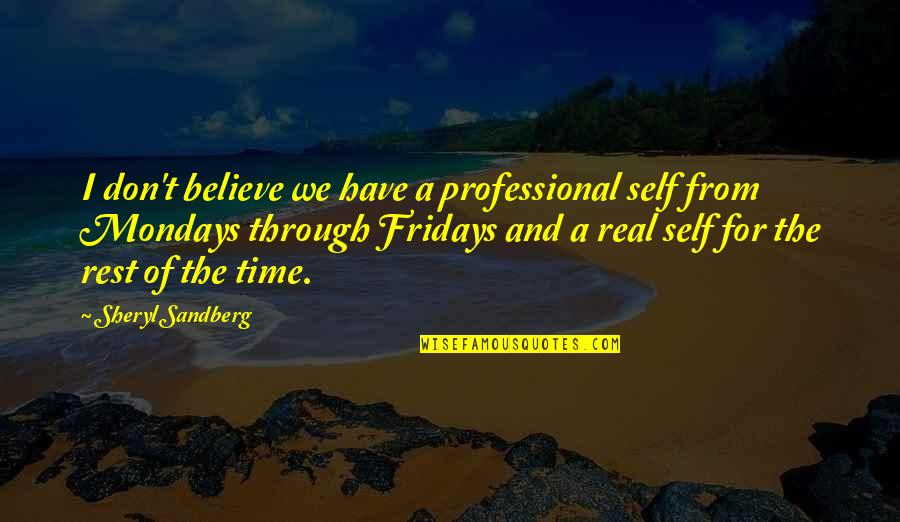 Without Mondays Quotes By Sheryl Sandberg: I don't believe we have a professional self