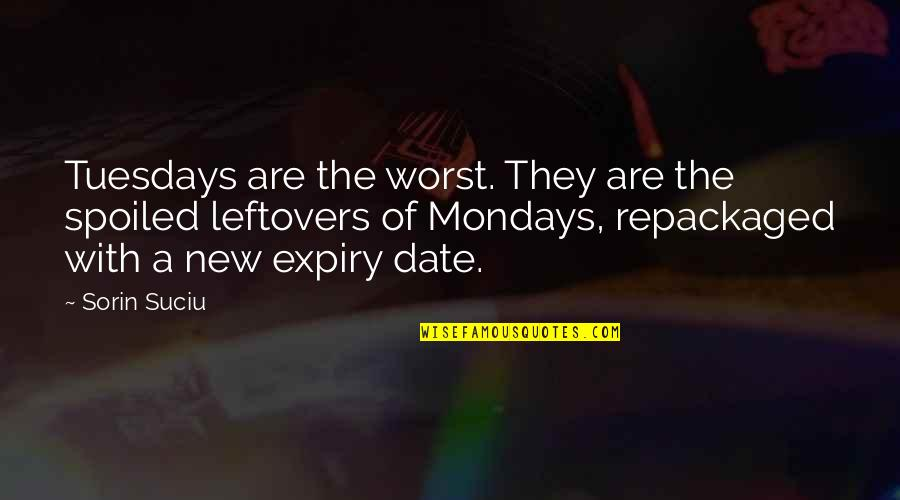 Without Mondays Quotes By Sorin Suciu: Tuesdays are the worst. They are the spoiled
