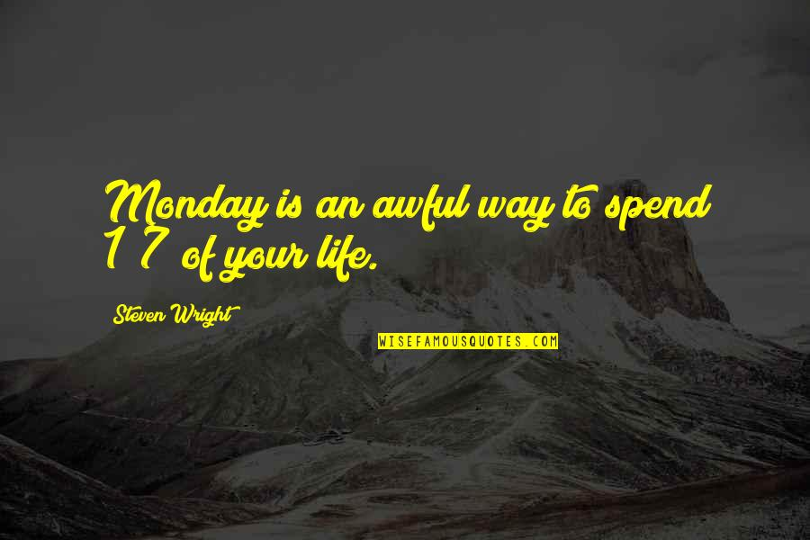 Without Mondays Quotes By Steven Wright: Monday is an awful way to spend 1/7