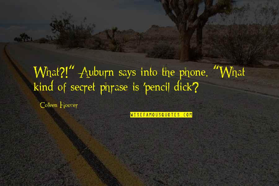 "Without My Phone Quotes By Colleen Hoover: What?!"" Auburn says into the phone. ""What kind"