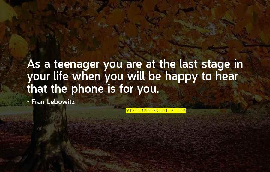 Without My Phone Quotes By Fran Lebowitz: As a teenager you are at the last