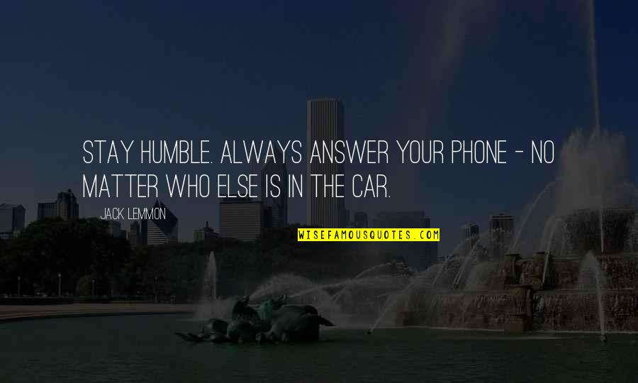 Without My Phone Quotes By Jack Lemmon: Stay humble. Always answer your phone - no