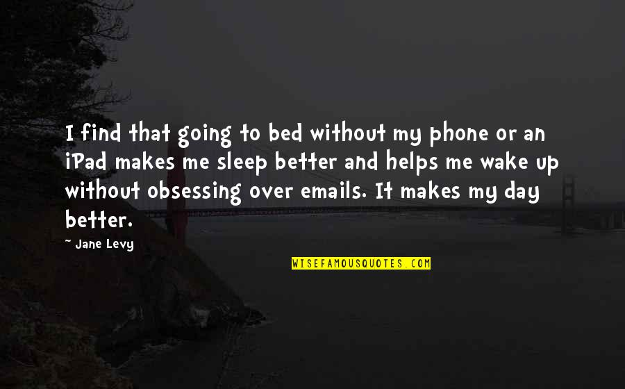 Without My Phone Quotes By Jane Levy: I find that going to bed without my