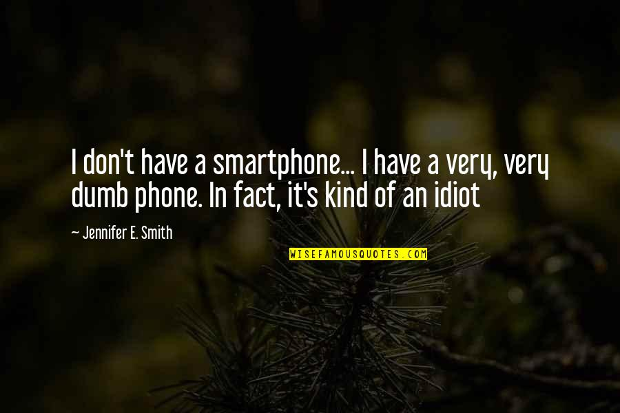 Without My Phone Quotes By Jennifer E. Smith: I don't have a smartphone... I have a