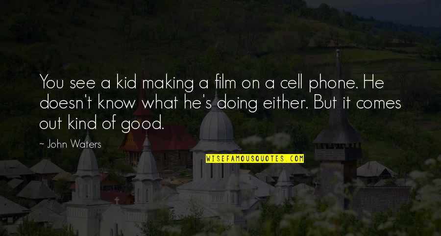 Without My Phone Quotes By John Waters: You see a kid making a film on