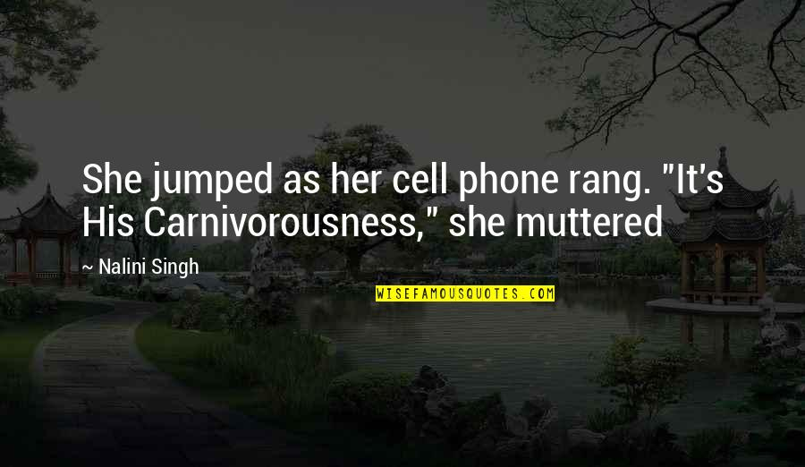 "Without My Phone Quotes By Nalini Singh: She jumped as her cell phone rang. ""It's"