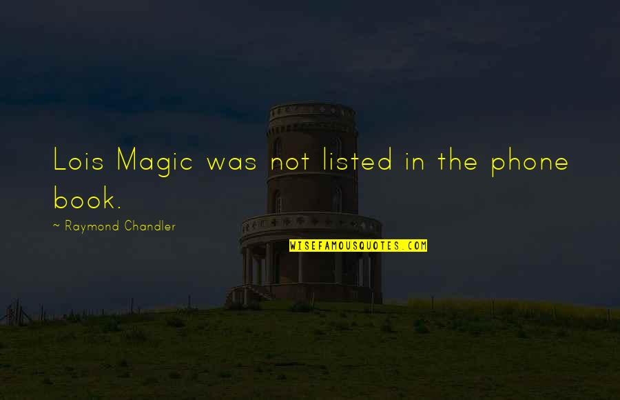 Without My Phone Quotes By Raymond Chandler: Lois Magic was not listed in the phone