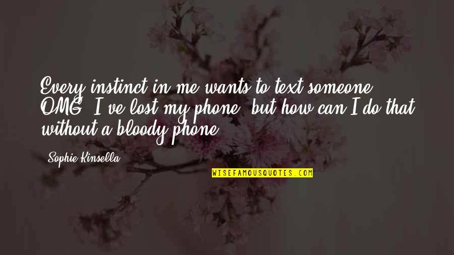 Without My Phone Quotes By Sophie Kinsella: Every instinct in me wants to text someone