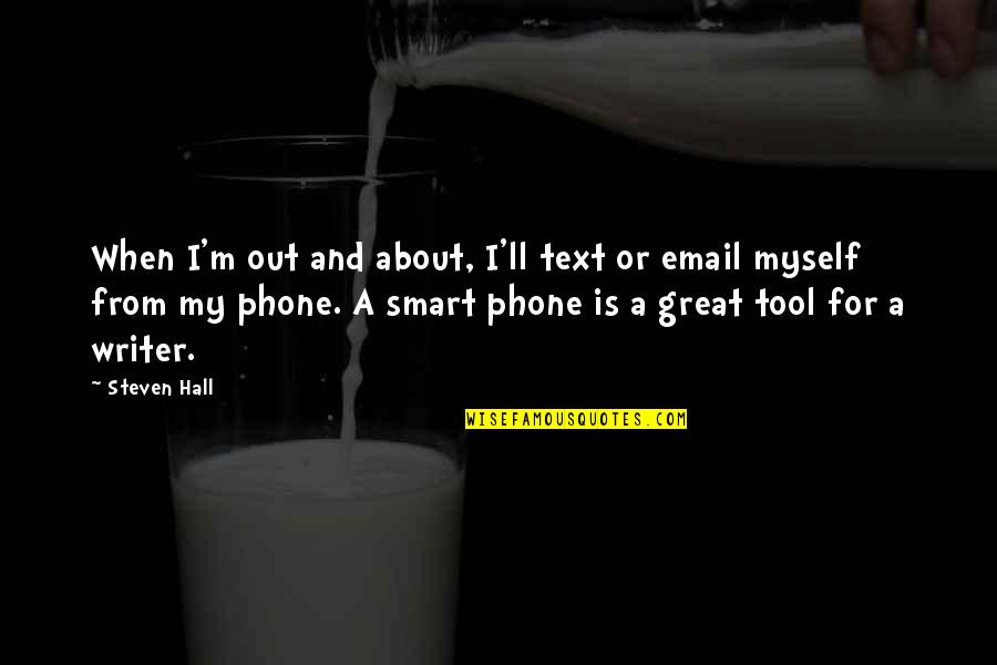Without My Phone Quotes By Steven Hall: When I'm out and about, I'll text or