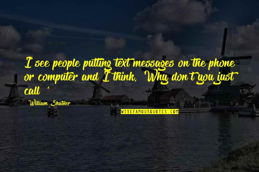 Without My Phone Quotes By William Shatner: I see people putting text messages on the