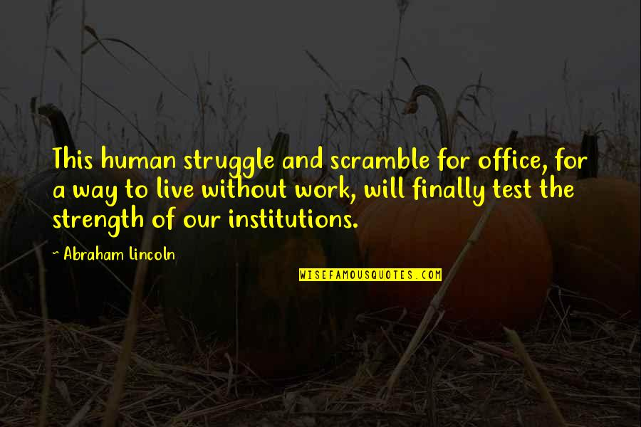 Without Strength Quotes By Abraham Lincoln: This human struggle and scramble for office, for