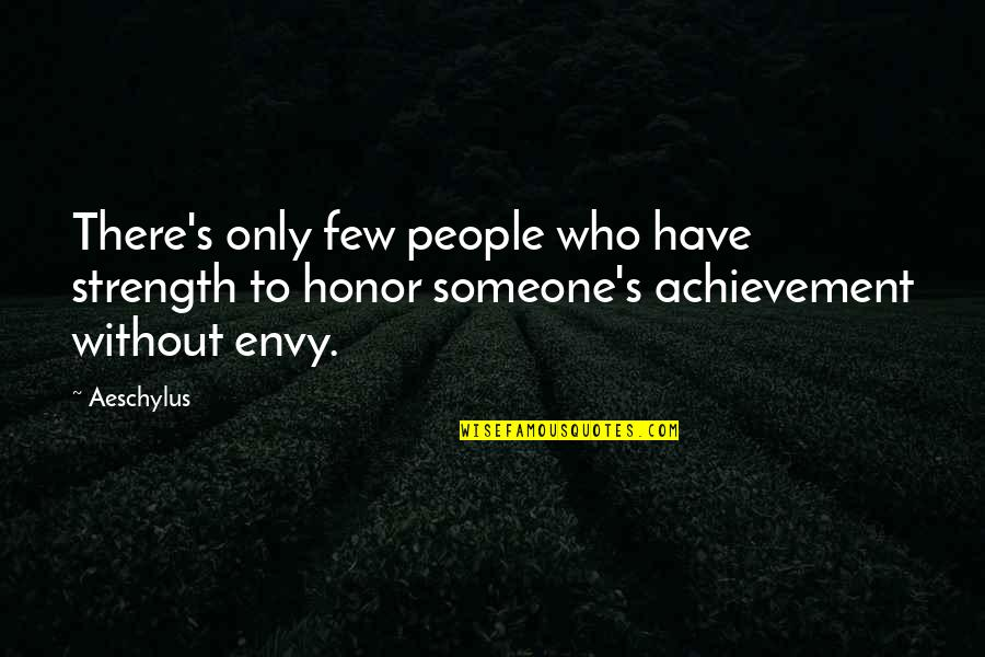 Without Strength Quotes By Aeschylus: There's only few people who have strength to