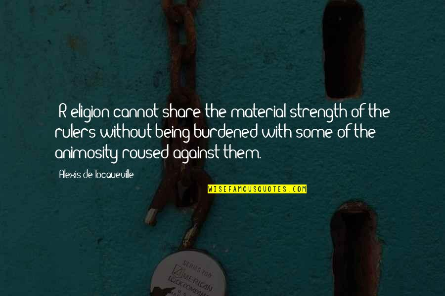 Without Strength Quotes By Alexis De Tocqueville: [R]eligion cannot share the material strength of the