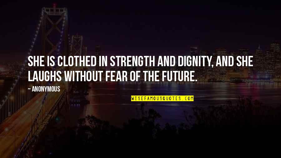 Without Strength Quotes By Anonymous: She is clothed in strength and dignity, and