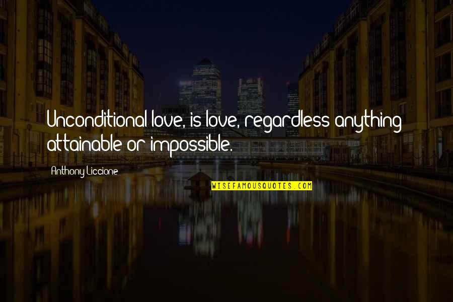 Without Strength Quotes By Anthony Liccione: Unconditional love, is love, regardless anything; attainable or