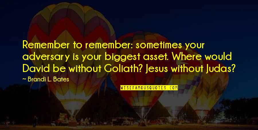 Without Strength Quotes By Brandi L. Bates: Remember to remember: sometimes your adversary is your