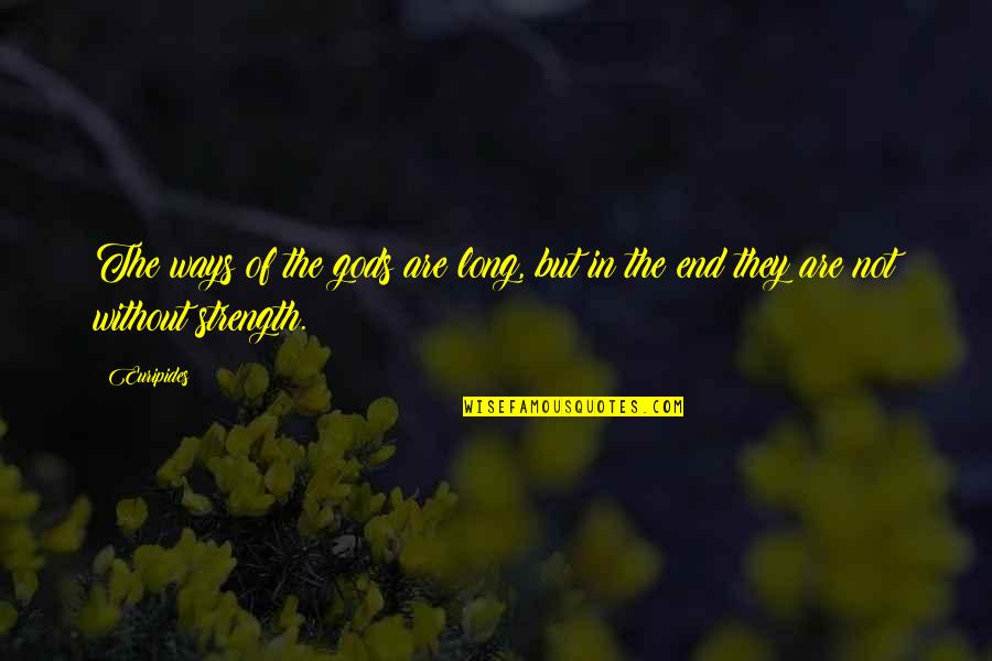 Without Strength Quotes By Euripides: The ways of the gods are long, but