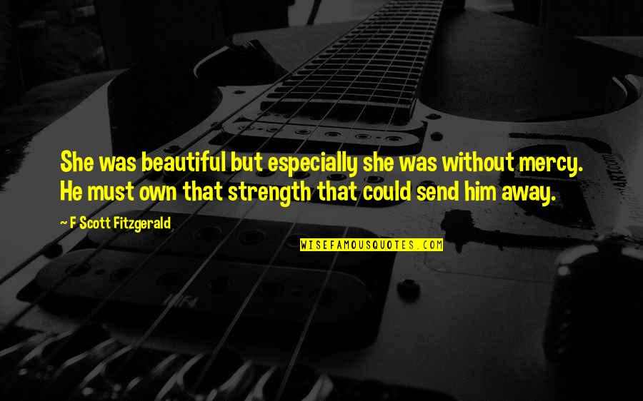 Without Strength Quotes By F Scott Fitzgerald: She was beautiful but especially she was without