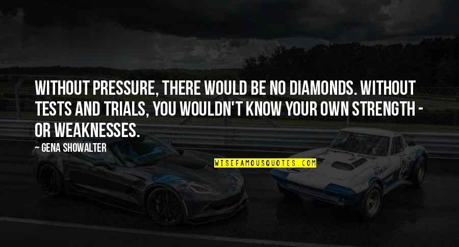 Without Strength Quotes By Gena Showalter: Without pressure, there would be no diamonds. Without