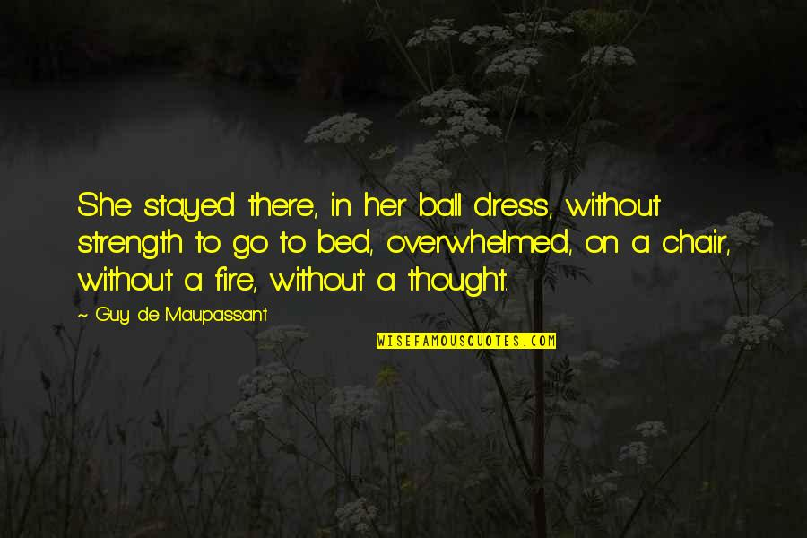 Without Strength Quotes By Guy De Maupassant: She stayed there, in her ball dress, without