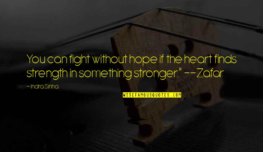 Without Strength Quotes By Indra Sinha: You can fight without hope if the heart