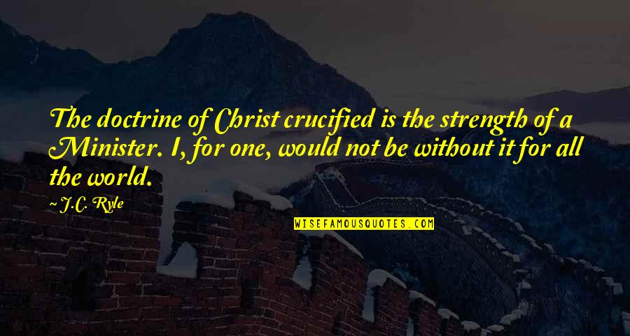 Without Strength Quotes By J.C. Ryle: The doctrine of Christ crucified is the strength