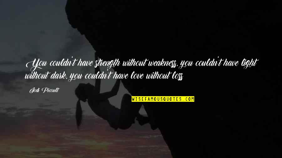 Without Strength Quotes By Jodi Picoult: You couldn't have strength without weakness, you couldn't