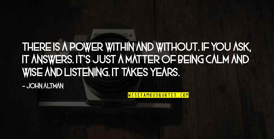 Without Strength Quotes By John Altman: There is a power within and without. If