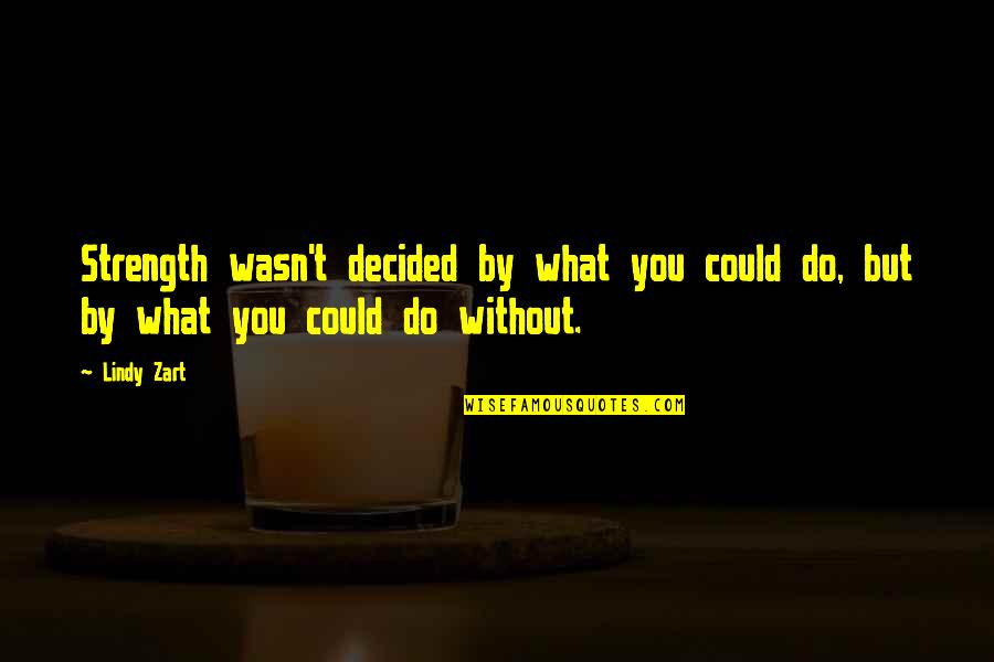 Without Strength Quotes By Lindy Zart: Strength wasn't decided by what you could do,