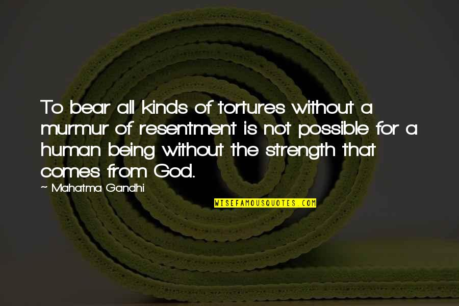 Without Strength Quotes By Mahatma Gandhi: To bear all kinds of tortures without a