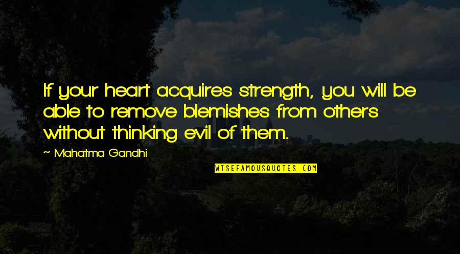 Without Strength Quotes By Mahatma Gandhi: If your heart acquires strength, you will be
