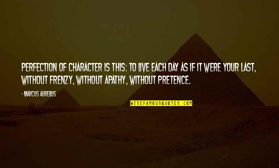 Without Strength Quotes By Marcus Aurelius: Perfection of character is this: to live each