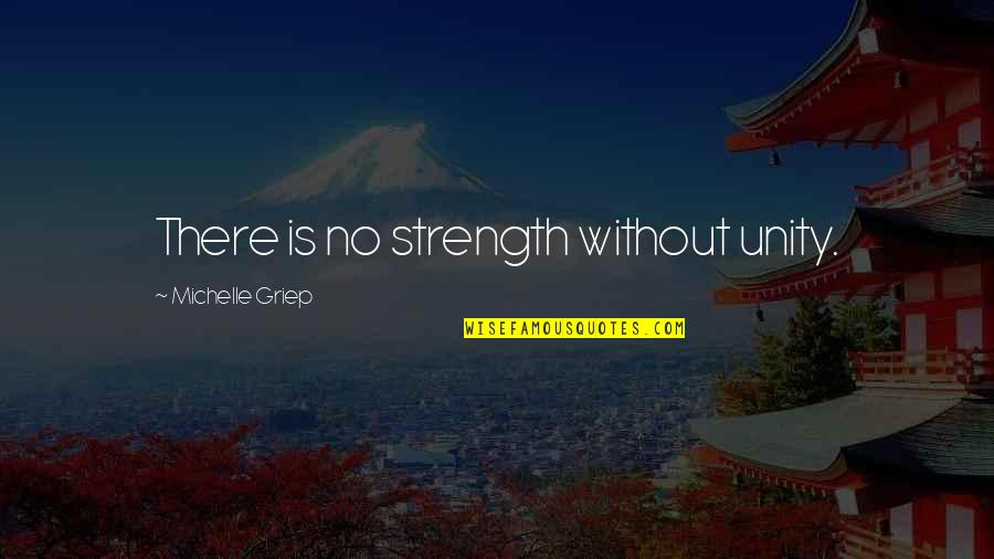 Without Strength Quotes By Michelle Griep: There is no strength without unity.