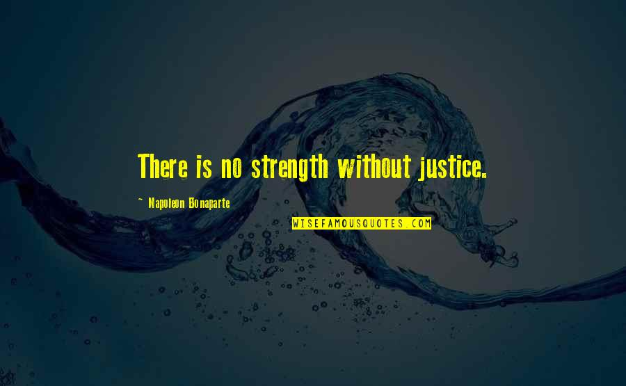 Without Strength Quotes By Napoleon Bonaparte: There is no strength without justice.