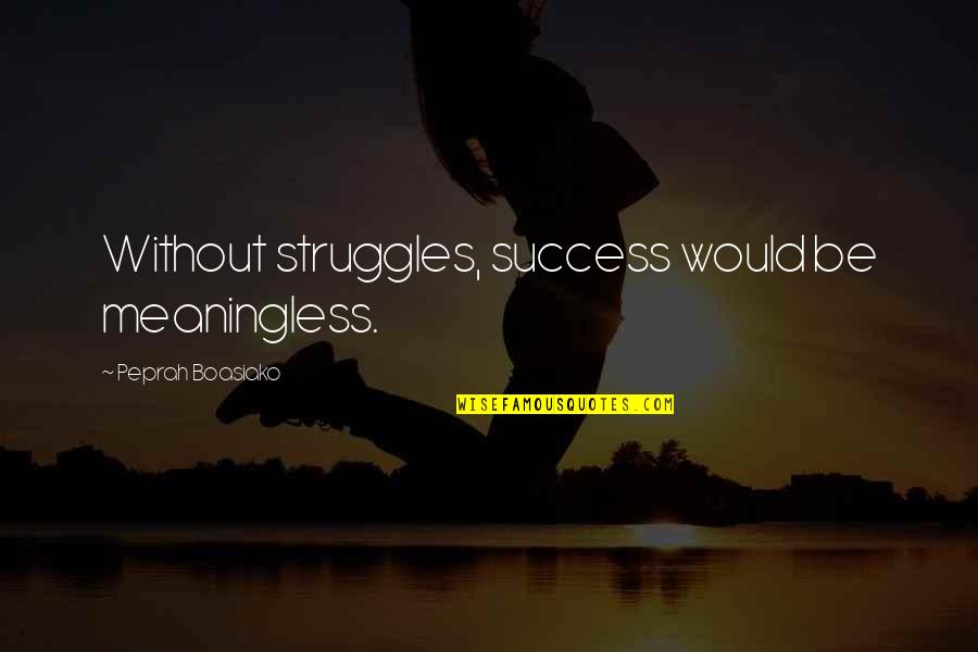 Without Strength Quotes By Peprah Boasiako: Without struggles, success would be meaningless.